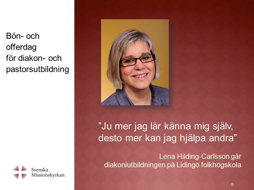 """6 """"Ju mer jag lär känna mig själv, desto mer kan jag hjälpa andra"""" Lena Hilding-Carlsson går diakoniutbildningen på Lidingö folkhögskola Bön- och offe"""