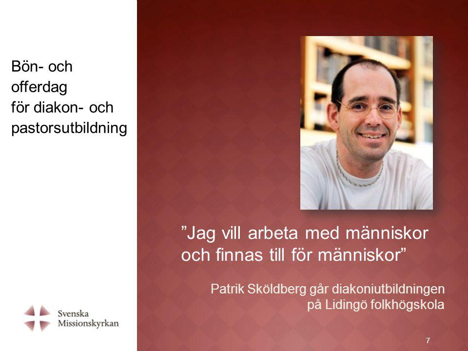 """7 """"Jag vill arbeta med människor och finnas till för människor"""" Patrik Sköldberg går diakoniutbildningen på Lidingö folkhögskola Bön- och offerdag för"""