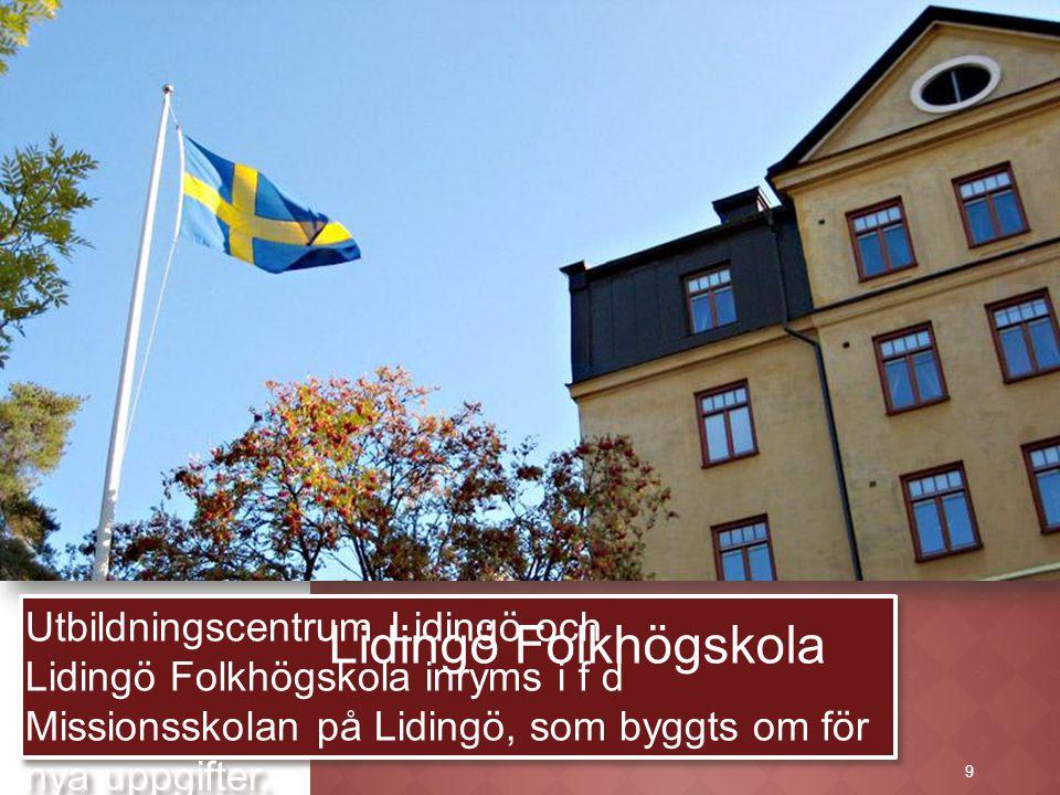 9 Utbildningscentrum Lidingö och Lidingö Folkhögskola inryms i f d Missionsskolan på Lidingö, som byggts om för nya uppgifter. 9 Lidingö Folkhögskola