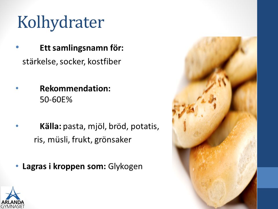 Kolhydrater Ett samlingsnamn för: stärkelse, socker, kostfiber Rekommendation: 50-60E% Källa: pasta, mjöl, bröd, potatis, ris, müsli, frukt, grönsaker