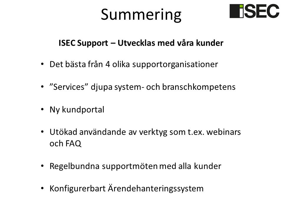 Summering Det bästa från 4 olika supportorganisationer Services djupa system- och branschkompetens Ny kundportal Utökad användande av verktyg som t.ex.