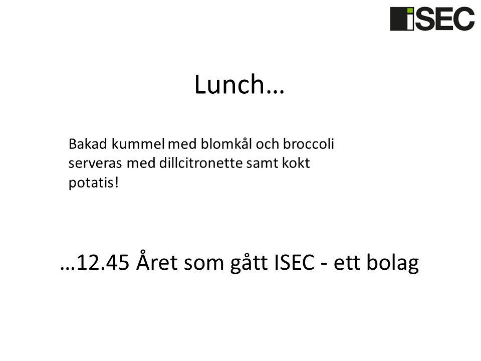 Lunch… Bakad kummel med blomkål och broccoli serveras med dillcitronette samt kokt potatis! …12.45 Året som gått ISEC - ett bolag
