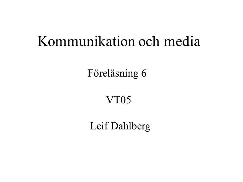 Kommunikation och media Föreläsning 6 VT05 Leif Dahlberg