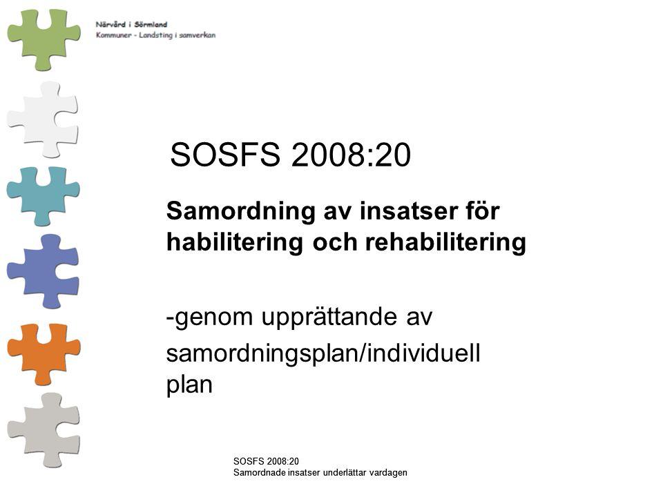 SOSFS 2008:20 Samordnade insatser underlättar vardagen SOSFS 2008:20 Samordning av insatser för habilitering och rehabilitering -genom upprättande av samordningsplan/individuell plan