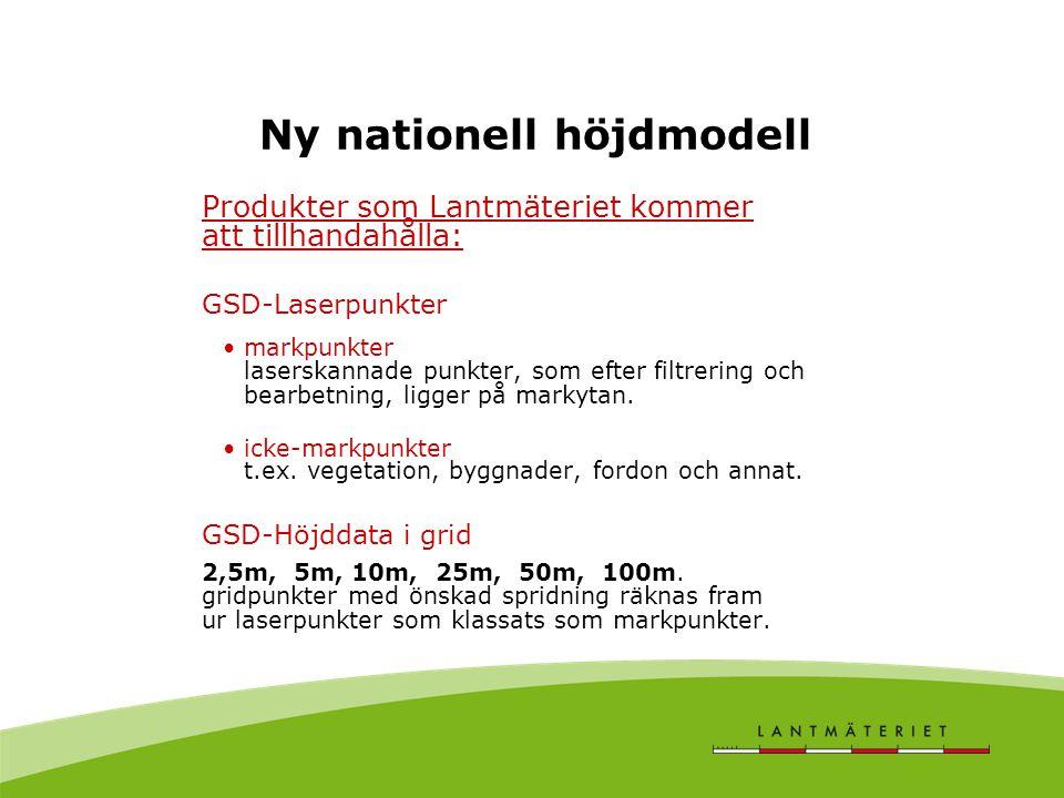 Ny nationell höjdmodell Produkter som Lantmäteriet kommer att tillhandahålla: GSD-Laserpunkter markpunkter laserskannade punkter, som efter filtrering och bearbetning, ligger på markytan.