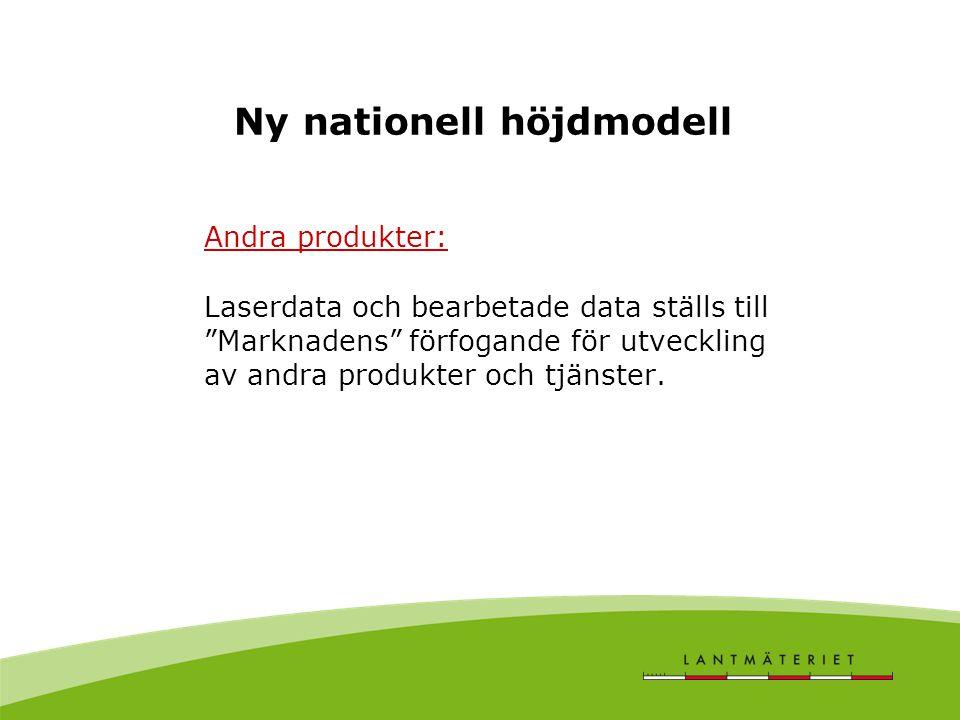 Ny nationell höjdmodell Andra produkter: Laserdata och bearbetade data ställs till Marknadens förfogande för utveckling av andra produkter och tjänster.