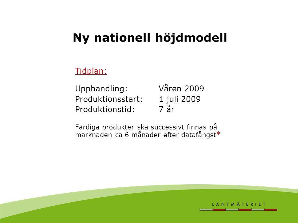 Ny nationell höjdmodell Tidplan: Upphandling: Våren 2009 Produktionsstart: 1 juli 2009 Produktionstid: 7 år Färdiga produkter ska successivt finnas på marknaden ca 6 månader efter datafångst *