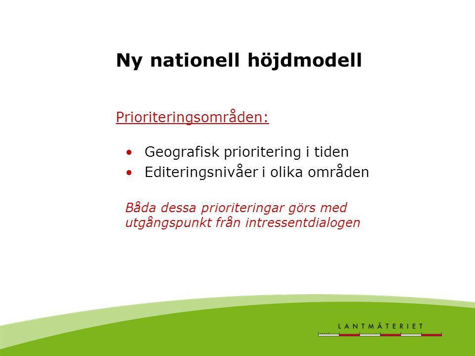 Ny nationell höjdmodell Prioriteringsområden: Geografisk prioritering i tiden Editeringsnivåer i olika områden Båda dessa prioriteringar görs med utgångspunkt från intressentdialogen