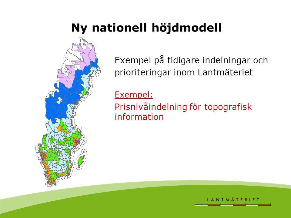 Ny nationell höjdmodell Exempel på tidigare indelningar och prioriteringar inom Lantmäteriet Exempel: Prisnivåindelning för topografisk information