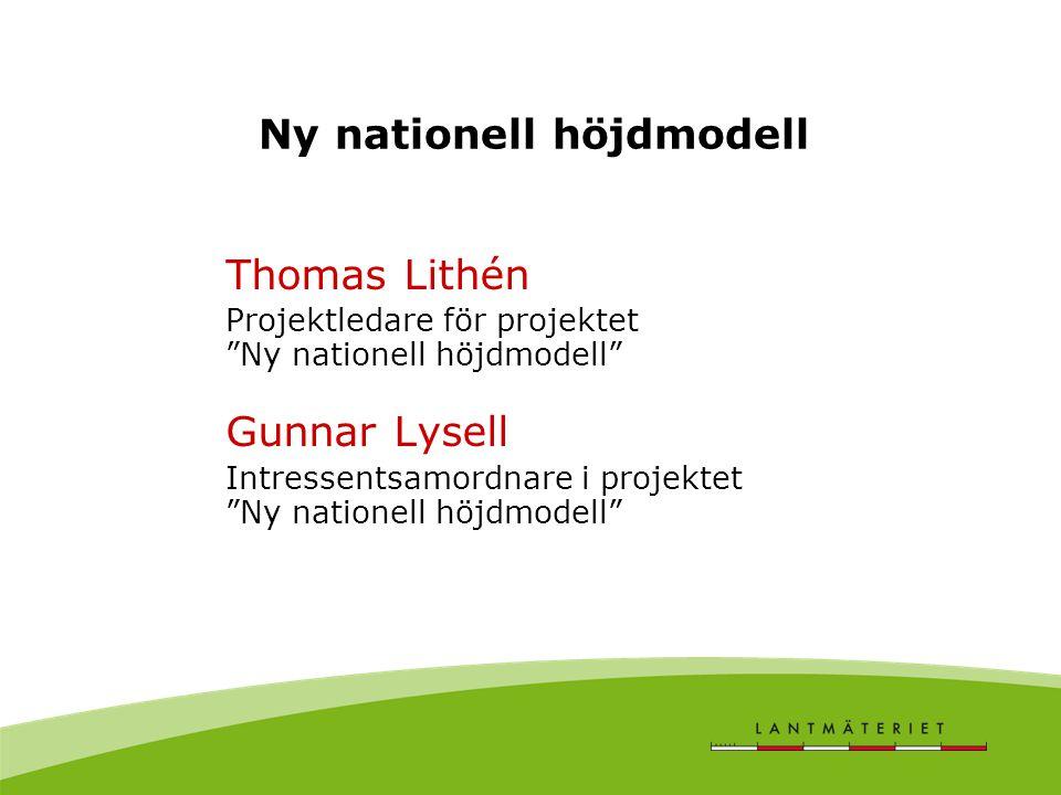 "Ny nationell höjdmodell Thomas Lithén Projektledare för projektet ""Ny nationell höjdmodell"" Gunnar Lysell Intressentsamordnare i projektet ""Ny natione"
