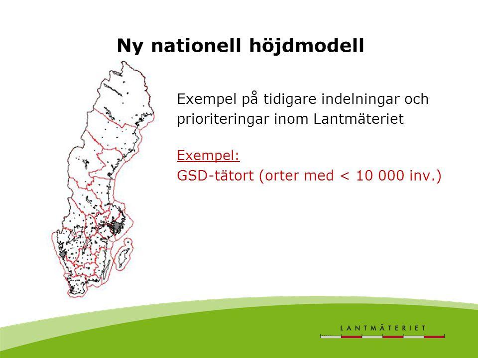 Ny nationell höjdmodell Exempel på tidigare indelningar och prioriteringar inom Lantmäteriet Exempel: GSD-tätort (orter med < 10 000 inv.)