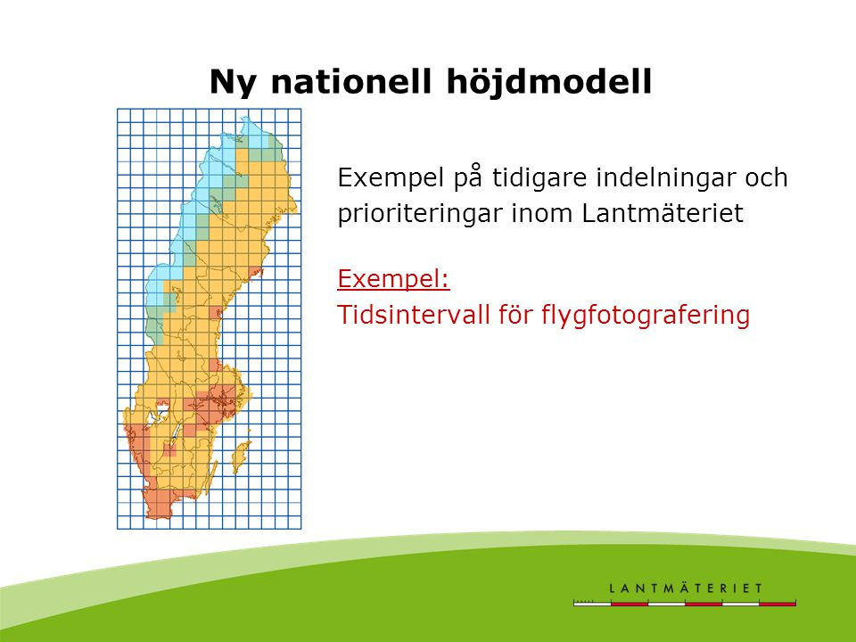 Ny nationell höjdmodell Exempel på tidigare indelningar och prioriteringar inom Lantmäteriet Exempel: Tidsintervall för flygfotografering