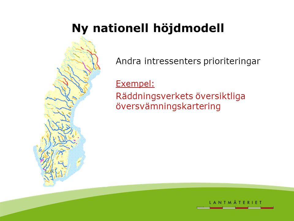 Ny nationell höjdmodell Andra intressenters prioriteringar Exempel: Räddningsverkets översiktliga översvämningskartering