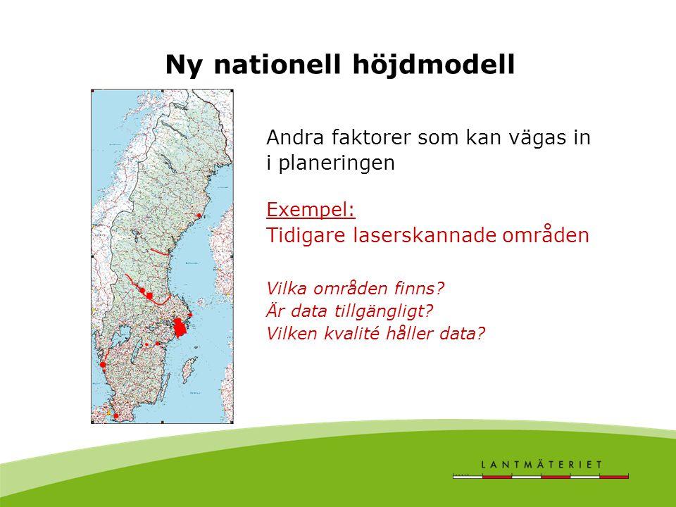 Ny nationell höjdmodell Andra faktorer som kan vägas in i planeringen Exempel: Tidigare laserskannade områden Vilka områden finns? Är data tillgänglig