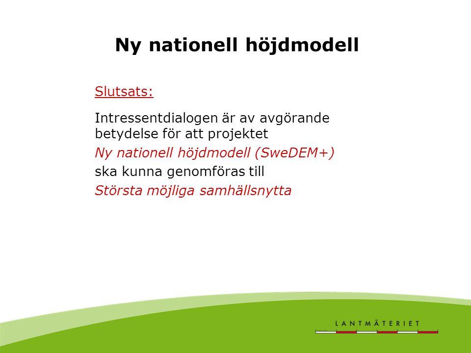 Ny nationell höjdmodell Slutsats: Intressentdialogen är av avgörande betydelse för att projektet Ny nationell höjdmodell (SweDEM+) ska kunna genomföras till Största möjliga samhällsnytta