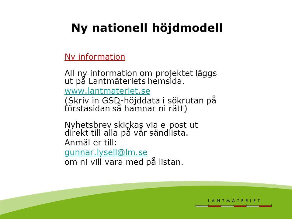 Ny nationell höjdmodell Ny information All ny information om projektet läggs ut på Lantmäteriets hemsida. www.lantmateriet.se (Skriv in GSD-höjddata i