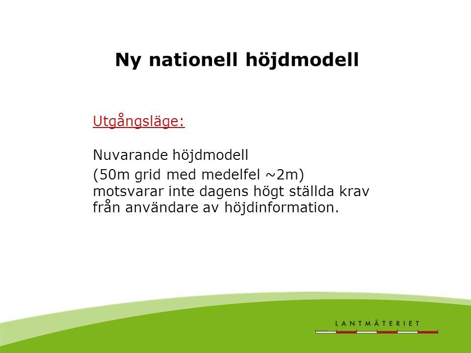 Ny nationell höjdmodell Utgångsläge: Nuvarande höjdmodell (50m grid med medelfel ~2m) motsvarar inte dagens högt ställda krav från användare av höjdinformation.