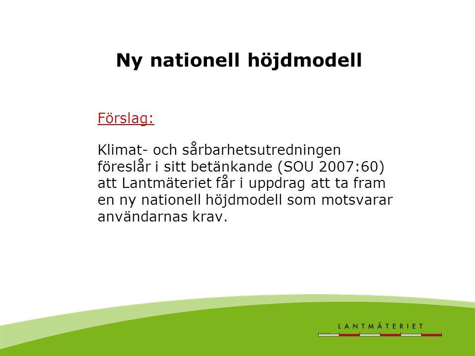 Ny nationell höjdmodell Förslag: Klimat- och sårbarhetsutredningen föreslår i sitt betänkande (SOU 2007:60) att Lantmäteriet får i uppdrag att ta fram en ny nationell höjdmodell som motsvarar användarnas krav.
