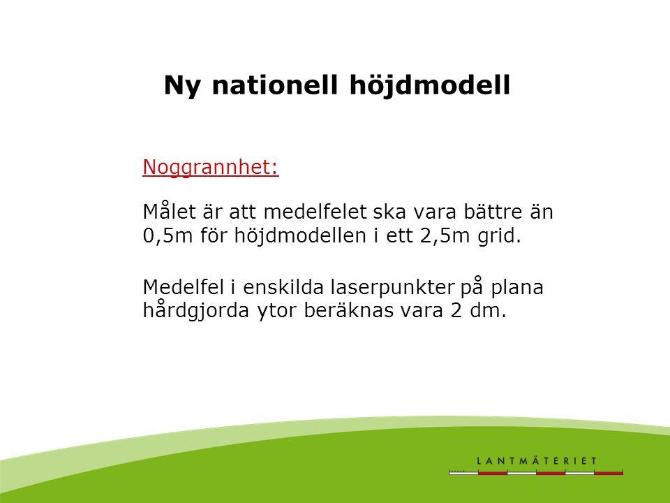 Ny nationell höjdmodell Noggrannhet: Målet är att medelfelet ska vara bättre än 0,5m för höjdmodellen i ett 2,5m grid. Medelfel i enskilda laserpunkte