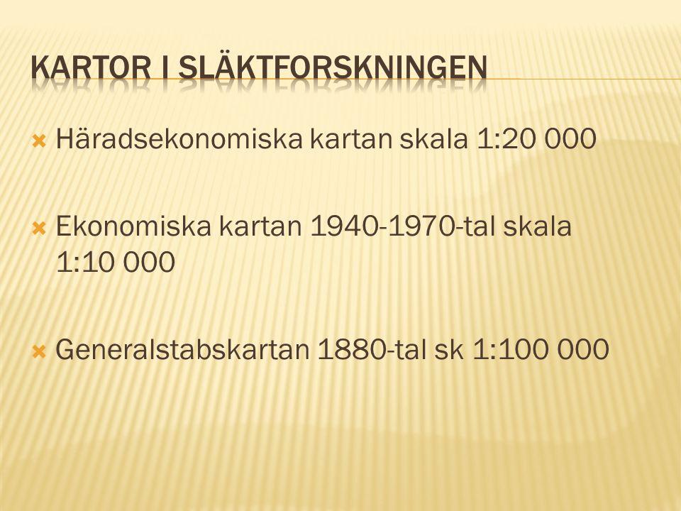  Häradsekonomiska kartan skala 1:20 000  Ekonomiska kartan 1940-1970-tal skala 1:10 000  Generalstabskartan 1880-tal sk 1:100 000