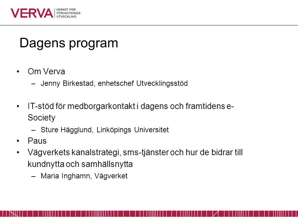 Dagens program Om Verva –Jenny Birkestad, enhetschef Utvecklingsstöd IT-stöd för medborgarkontakt i dagens och framtidens e- Society –Sture Hägglund,
