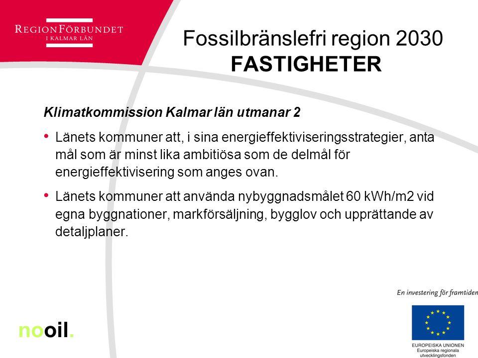 Fossilbränslefri region 2030 FASTIGHETER Klimatkommission Kalmar län utmanar 2 Länets kommuner att, i sina energieffektiviseringsstrategier, anta mål som är minst lika ambitiösa som de delmål för energieffektivisering som anges ovan.