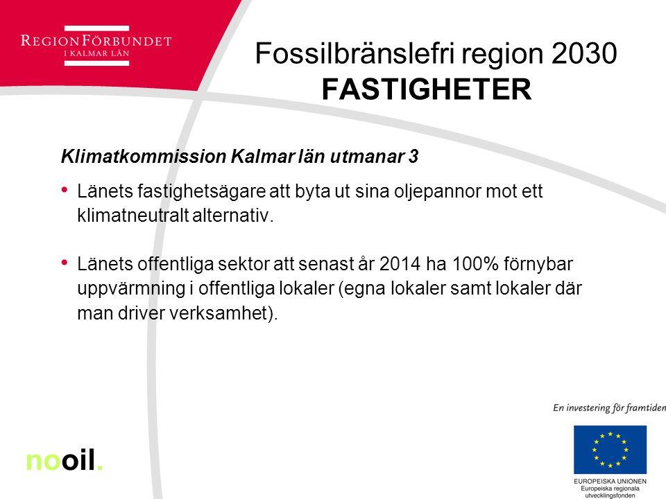 Fossilbränslefri region 2030 FASTIGHETER Klimatkommission Kalmar län utmanar 3 Länets fastighetsägare att byta ut sina oljepannor mot ett klimatneutra