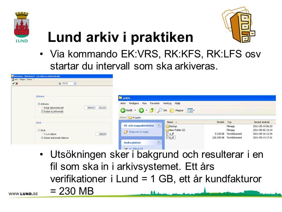 Lund arkiv i praktiken Via kommando EK:VRS, RK:KFS, RK:LFS osv startar du intervall som ska arkiveras. Utsökningen sker i bakgrund och resulterar i en