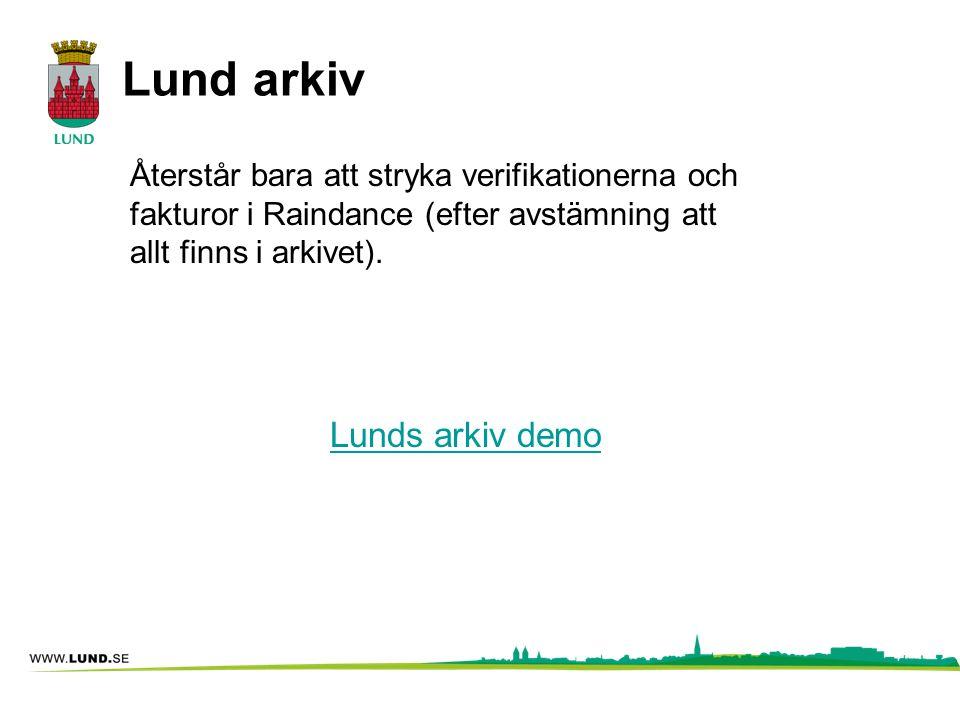Lund arkiv Lunds arkiv demo Återstår bara att stryka verifikationerna och fakturor i Raindance (efter avstämning att allt finns i arkivet).