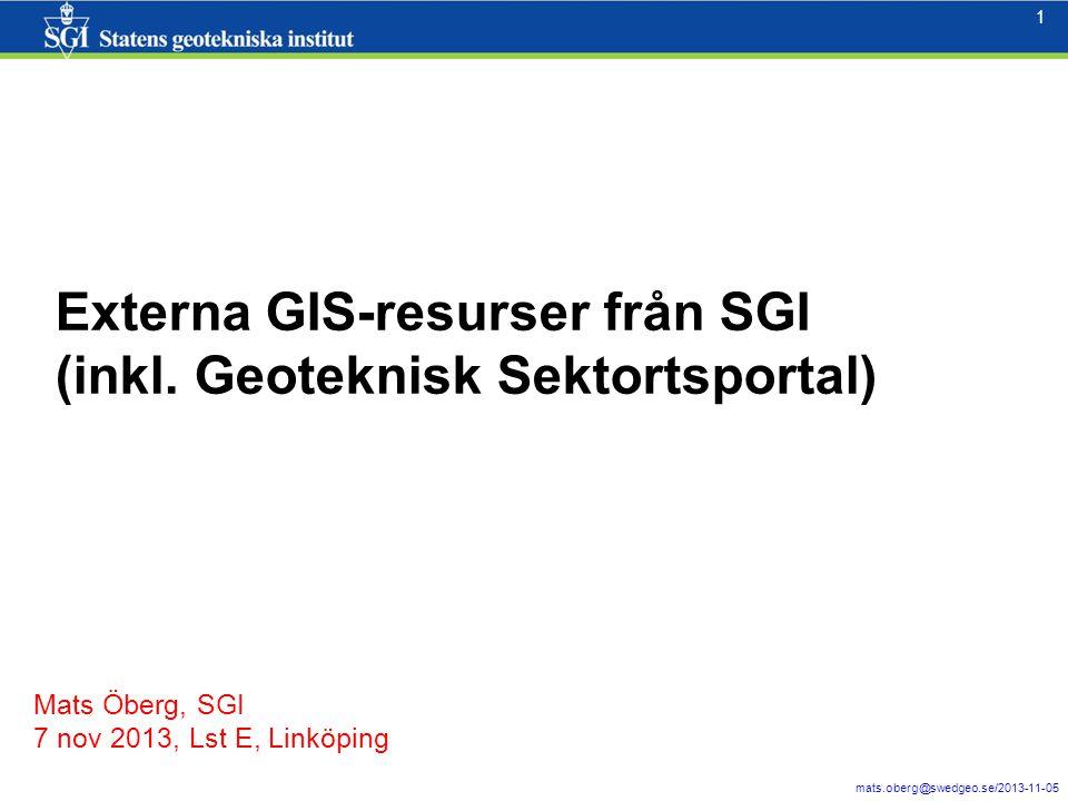 1 mats.oberg@swedgeo.se/2013-11-05 1 Externa GIS-resurser från SGI (inkl.