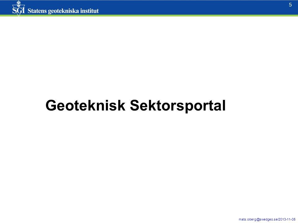 6 mats.oberg@swedgeo.se/2013-11-05 6 Geoteknisk sektorportal – bakgrund Det borras för ungefär 500 Mkr per år i Sverige, varav TRV står för hälften.
