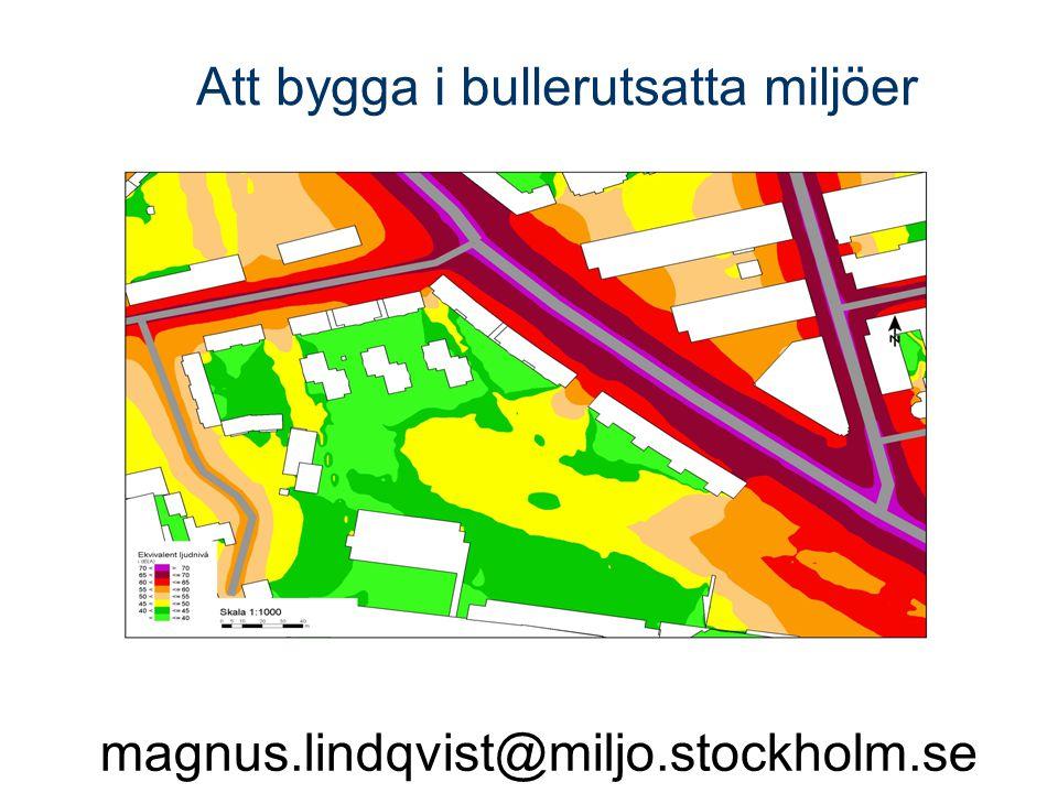 magnus.lindqvist@miljo.stockholm.se Att bygga i bullerutsatta miljöer