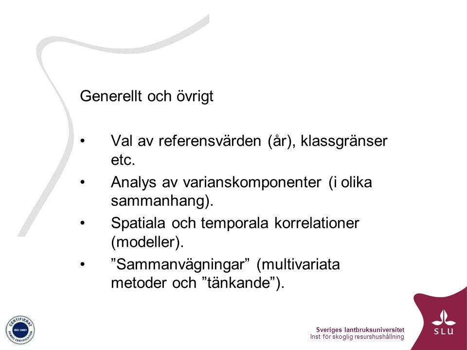 Sveriges lantbruksuniversitet Inst för skoglig resurshushållning Generellt och övrigt Val av referensvärden (år), klassgränser etc.