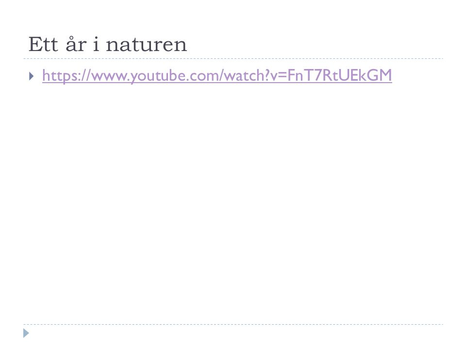 Ett år i naturen  https://www.youtube.com/watch?v=FnT7RtUEkGM https://www.youtube.com/watch?v=FnT7RtUEkGM