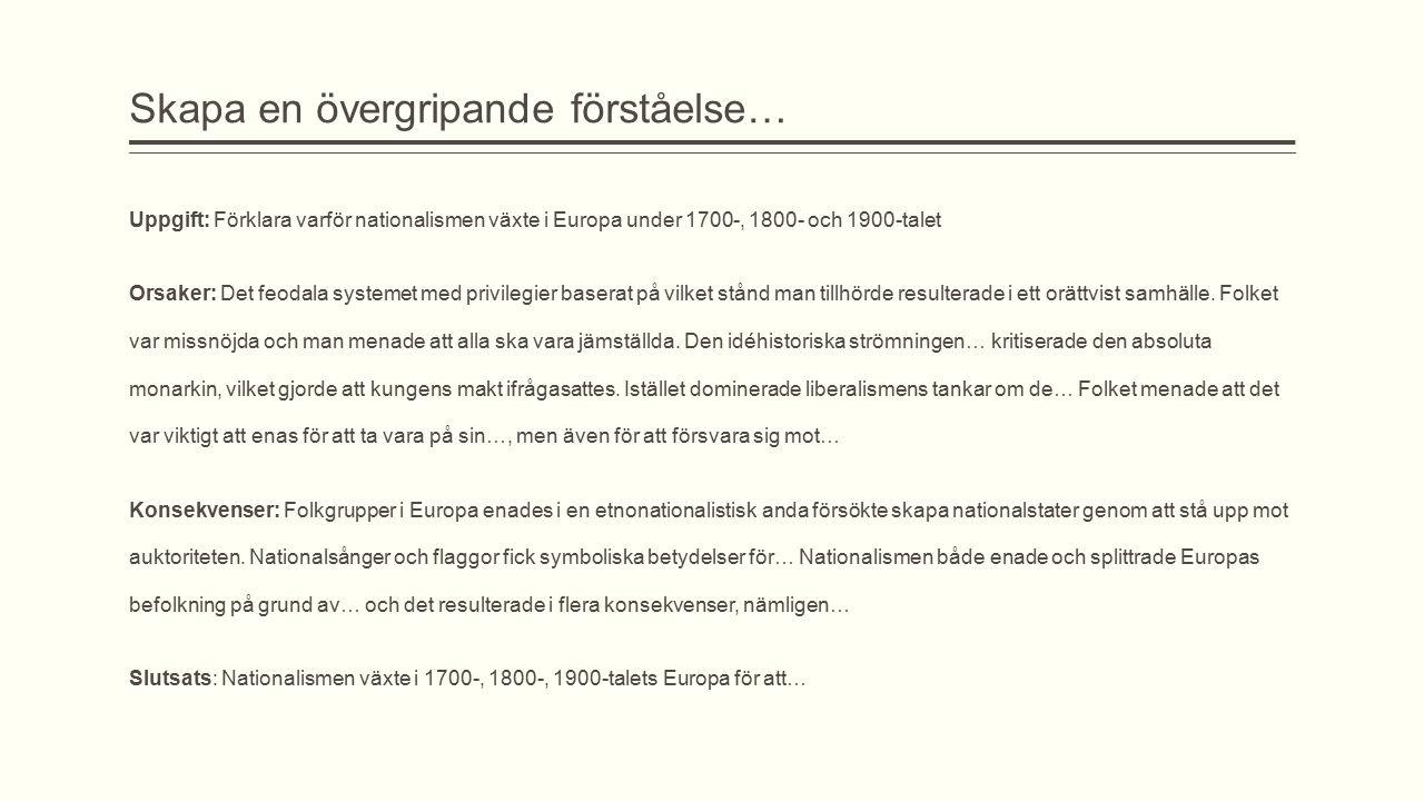 Skapa en övergripande förståelse… Uppgift: Förklara varför nationalismen växte i Europa under 1700-, 1800- och 1900-talet Orsaker: Det feodala systeme