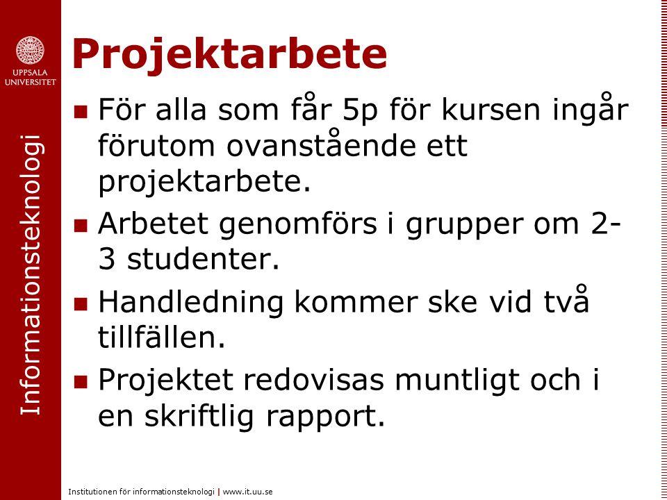 Informationsteknologi Institutionen för informationsteknologi | www.it.uu.se För alla som får 5p för kursen ingår förutom ovanstående ett projektarbet