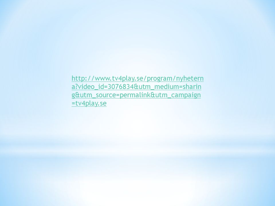 http://www.tv4play.se/program/nyhetern a?video_id=3076834&utm_medium=sharin g&utm_source=permalink&utm_campaign =tv4play.se