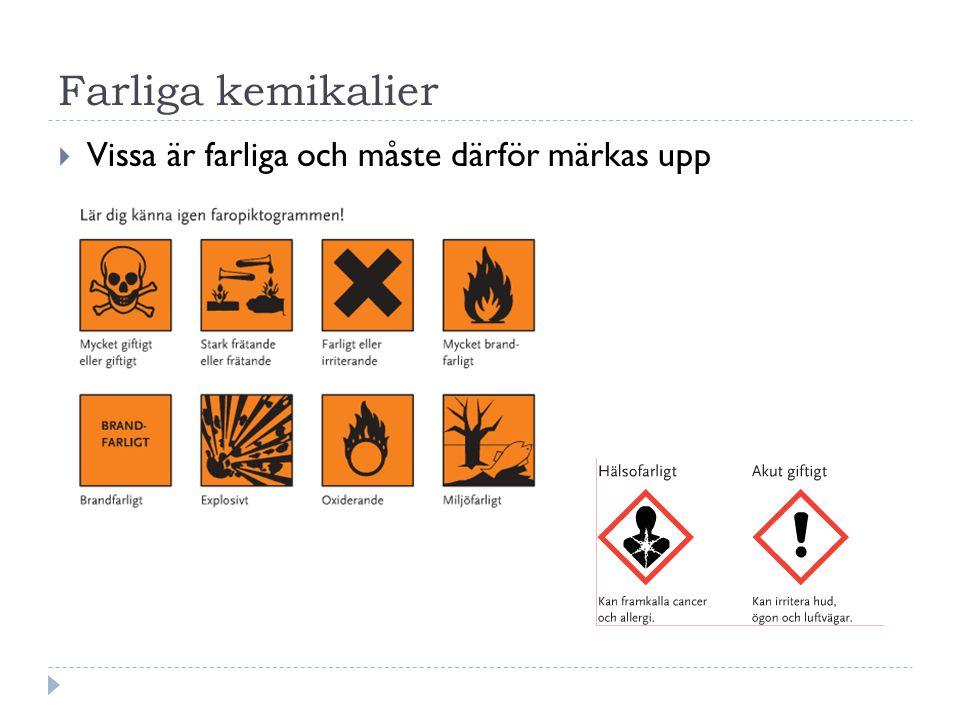 Farliga kemikalier  Vissa är farliga och måste därför märkas upp