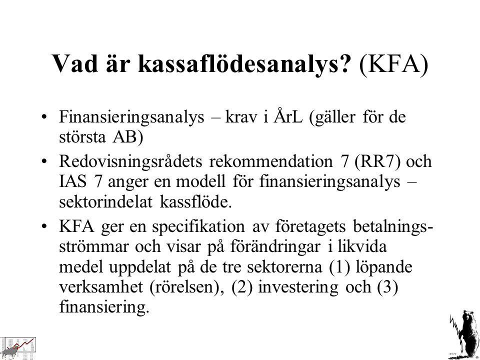 Vad är kassaflödesanalys? (KFA) Finansieringsanalys – krav i ÅrL (gäller för de största AB) Redovisningsrådets rekommendation 7 (RR7) och IAS 7 anger