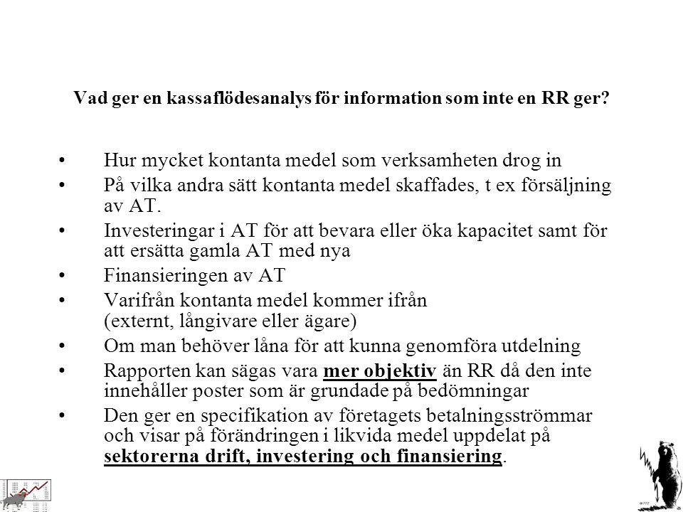 Vad ger en kassaflödesanalys för information som inte en RR ger? Hur mycket kontanta medel som verksamheten drog in På vilka andra sätt kontanta medel