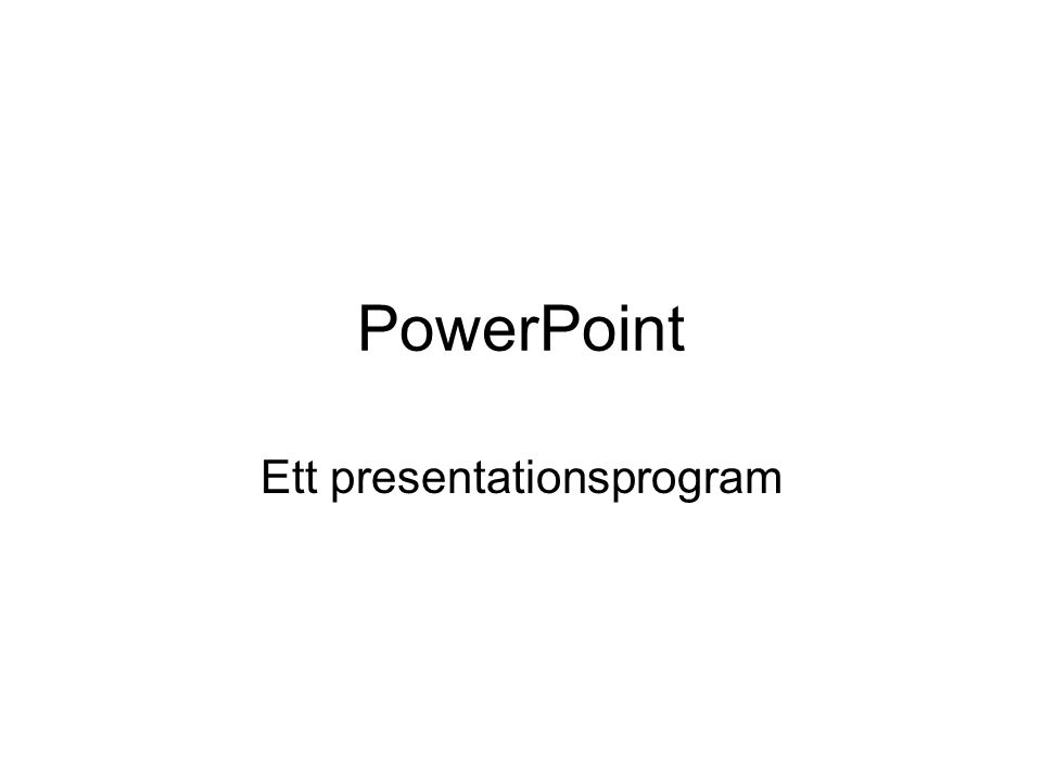 PowerPoint Ett presentationsprogram