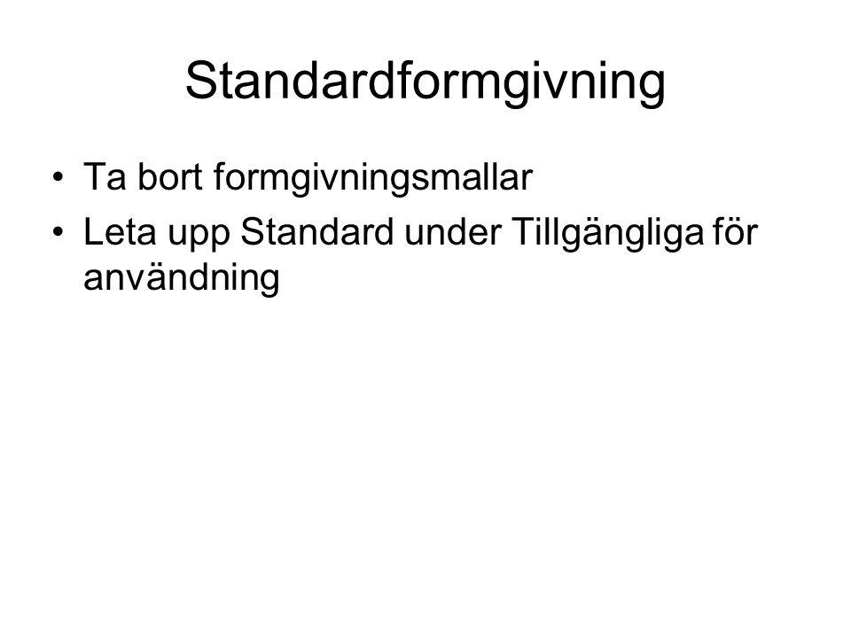 Standardformgivning Ta bort formgivningsmallar Leta upp Standard under Tillgängliga för användning