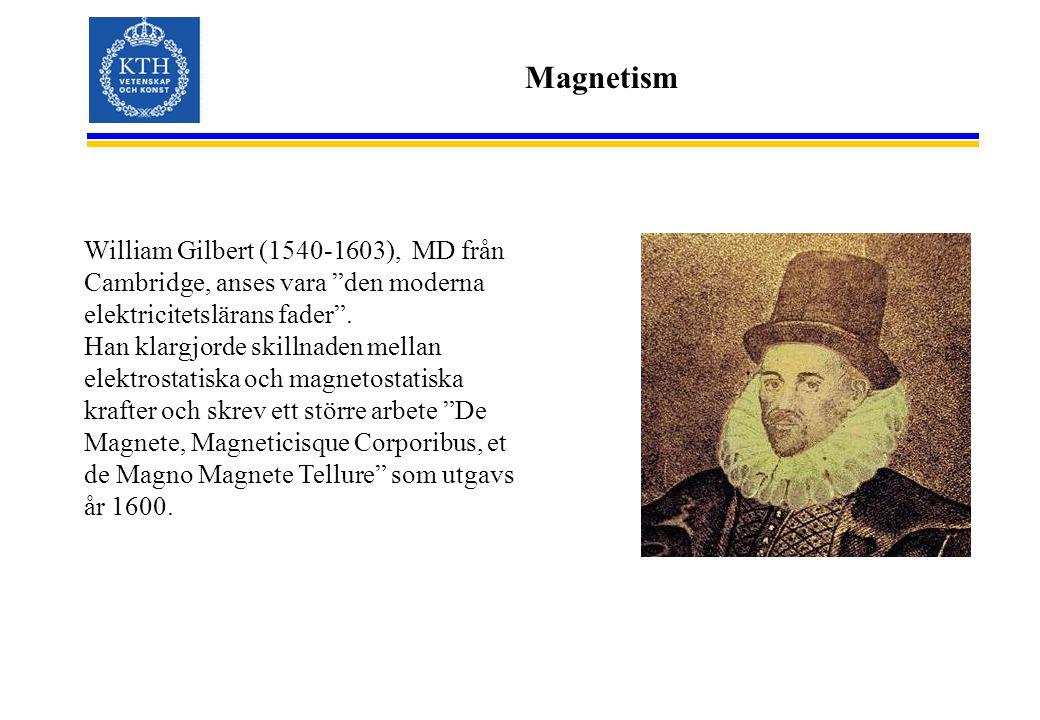 """Magnetism William Gilbert (1540-1603), MD från Cambridge, anses vara """"den moderna elektricitetslärans fader"""". Han klargjorde skillnaden mellan elektro"""