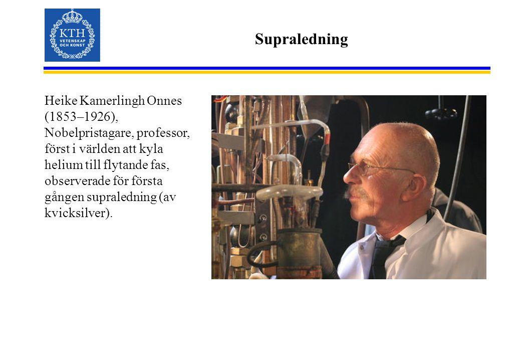 Supraledning Heike Kamerlingh Onnes (1853–1926), Nobelpristagare, professor, först i världen att kyla helium till flytande fas, observerade för första