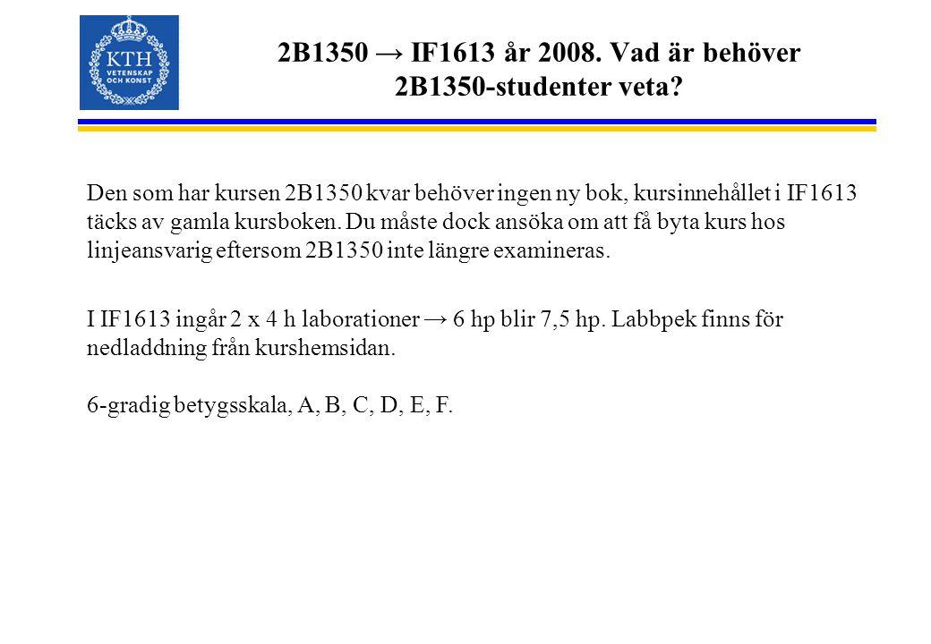 2B1350 → IF1613 år 2008. Vad är behöver 2B1350-studenter veta? Den som har kursen 2B1350 kvar behöver ingen ny bok, kursinnehållet i IF1613 täcks av g