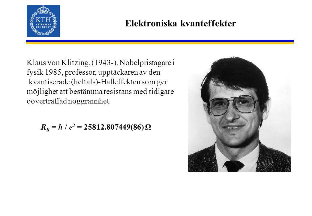 Elektroniska kvanteffekter Klaus von Klitzing, (1943-), Nobelpristagare i fysik 1985, professor, upptäckaren av den.kvantiserade (heltals)-Halleffekte