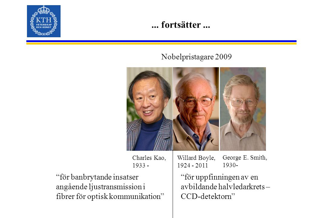 """... fortsätter... """"för banbrytande insatser angående ljustransmission i fibrer för optisk kommunikation"""" Nobelpristagare 2009 Charles Kao, 1933 - Will"""