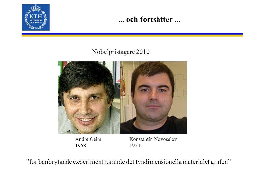 """... och fortsätter... Nobelpristagare 2010 """"för banbrytande experiment rörande det tvådimensionella materialet grafen"""" Andre Geim 1958 - Konstantin No"""
