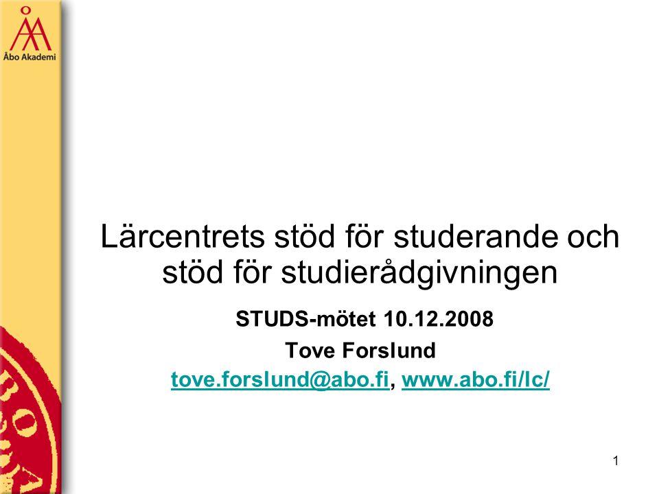 1 Lärcentrets stöd för studerande och stöd för studierådgivningen STUDS-mötet 10.12.2008 Tove Forslund tove.forslund@abo.fitove.forslund@abo.fi, www.abo.fi/lc/www.abo.fi/lc/