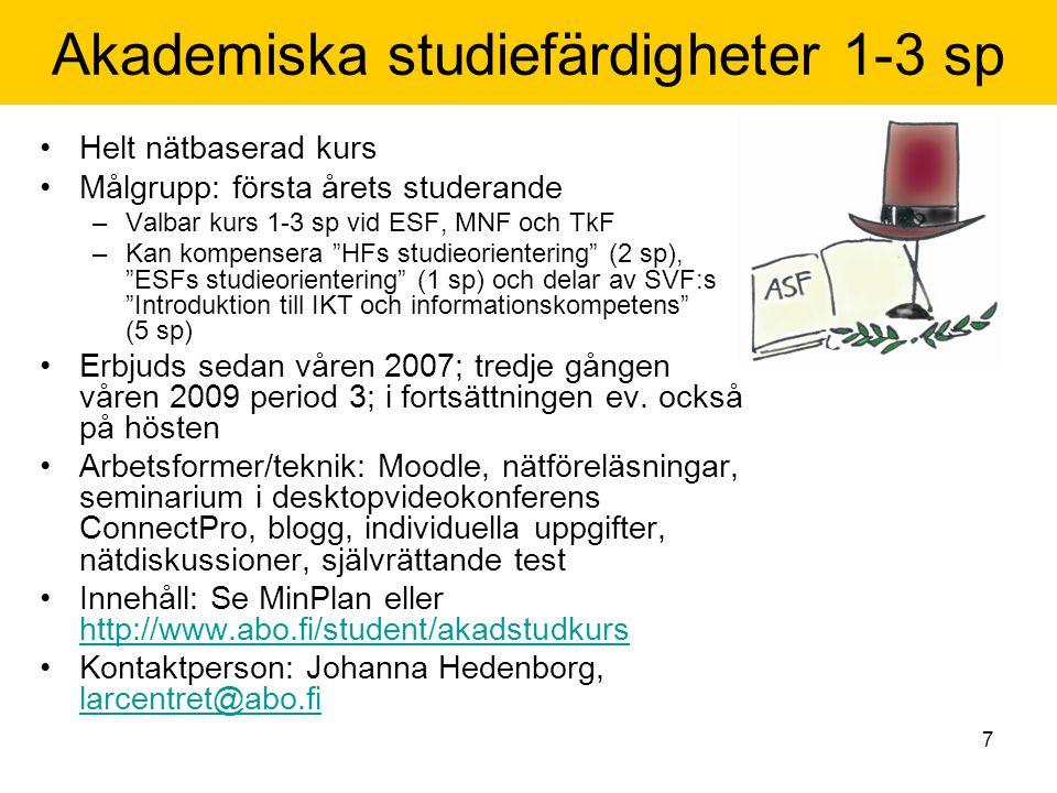 7 Akademiska studiefärdigheter 1-3 sp Helt nätbaserad kurs Målgrupp: första årets studerande –Valbar kurs 1-3 sp vid ESF, MNF och TkF –Kan kompensera HFs studieorientering (2 sp), ESFs studieorientering (1 sp) och delar av SVF:s Introduktion till IKT och informationskompetens (5 sp) Erbjuds sedan våren 2007; tredje gången våren 2009 period 3; i fortsättningen ev.